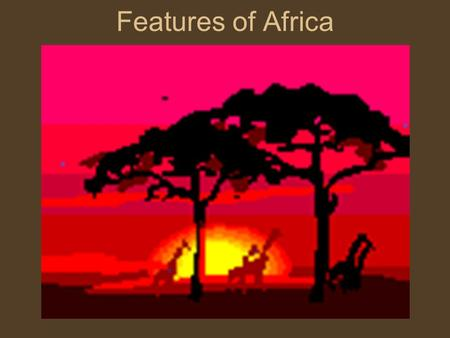 "Features of Africa. Complete this statement… ""Africa's physical geography is""…."