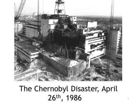 The Chernobyl Disaster, April 26 th, 1986 1. Where is Chernobyl? A.Russia B.France C.Ukraine D.Bulgaria Answer: Ukraine Let's see what you already know.