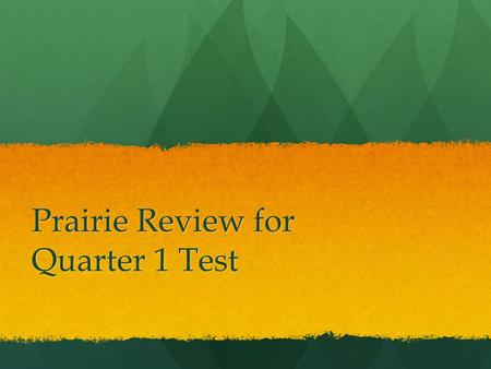 Prairie Review for Quarter 1 Test