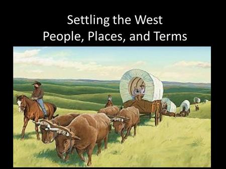 Settling the West People, Places, and Terms. Chapter 13 Section 1 Cultures Class on the Prairie.