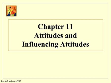 Chapter 11 Attitudes and Influencing Attitudes