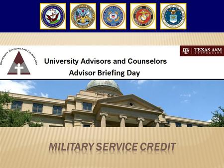  Texas A&M as a Military Friendly Institution  State Law: College Credit for Military Service  Texas A&M Policy & Procedures for Awarding Military.