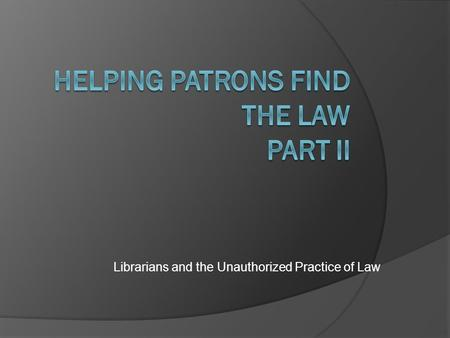 Librarians and the Unauthorized Practice of Law.