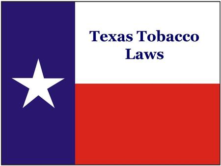 Texas Tobacco Laws. Senate Bill 1 1995 Texas Legislature Tobacco-Free Schools Sec. 38.006. TOBACCO ON SCHOOL PROPERTY The Board of Trustees of a school.