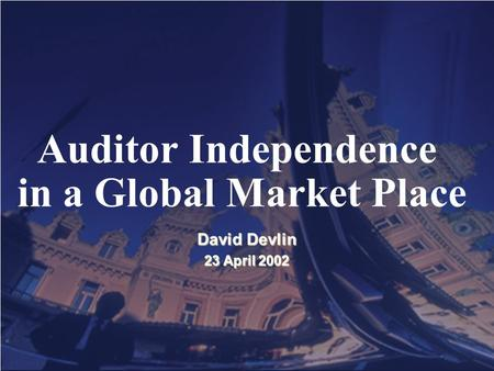PwC David Devlin 23 April 2002 Auditor Independence in a Global Market Place.