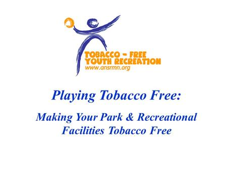 Playing Tobacco Free: Making Your Park & Recreational Facilities Tobacco Free.