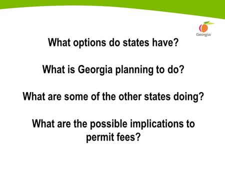 What options do states have? What is Georgia planning to do? What are some of the other states doing? What are the possible implications to permit fees?