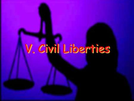 V. Civil Liberties. A. Affirmative Action Affirmative Action – Government policy that gives preference to minorities, women, or physically challenged.