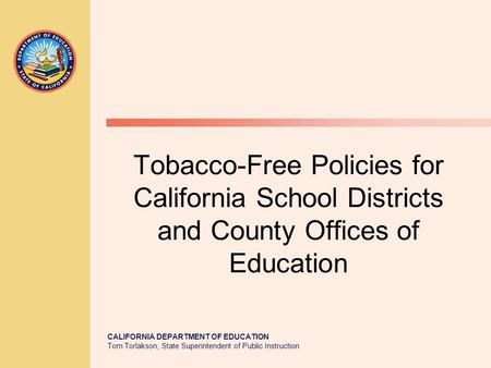 CALIFORNIA DEPARTMENT OF EDUCATION Tom Torlakson, State Superintendent of Public Instruction Tobacco-Free Policies for California School Districts and.
