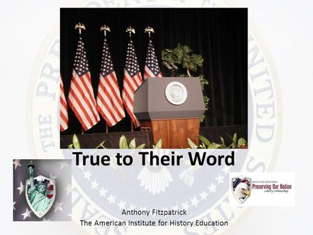 True to Their Word Anthony Fitzpatrick The American Institute <strong>for</strong> History Education.