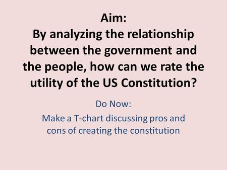 Make a T-chart discussing pros and cons of creating the constitution