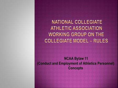 NCAA Bylaw 11 (Conduct and Employment of Athletics Personnel) Concepts.