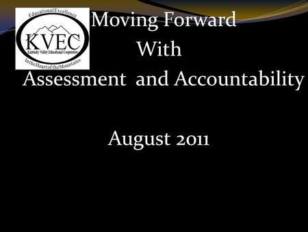 Moving Forward With Assessment and Accountability August 2011.