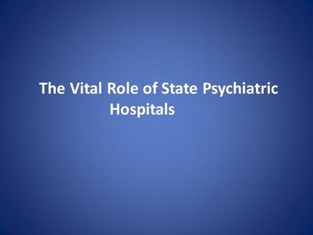 The Vital Role of State Psychiatric Hospitals. NASMHPD Medical Directors Council Technical Reports Series began 1997 – This is the 18th Goals – Assure.