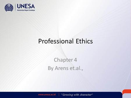 Professional Ethics Chapter 4 By Arens et.al.,. Learning Objective 1 Distinguish ethical from unethical behavior in personal and professional contexts.