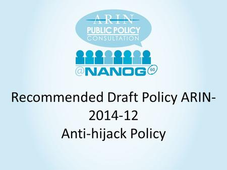 60 Recommended Draft Policy ARIN- 2014-12 Anti-hijack Policy.