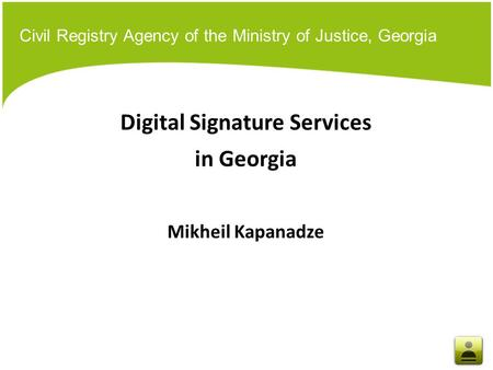 Civil Registry Agency of the Ministry of Justice, Georgia Digital Signature Services in Georgia Mikheil Kapanadze.