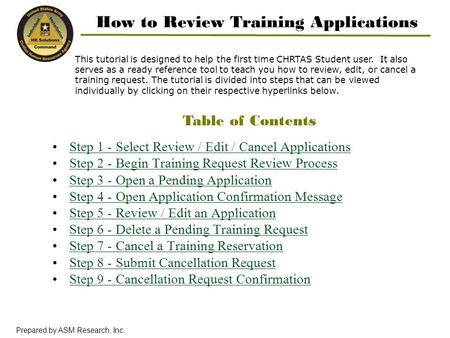 Prepared by ASM Research, Inc. How to Review Training Applications This tutorial is designed to help the first time CHRTAS Student user. It also serves.
