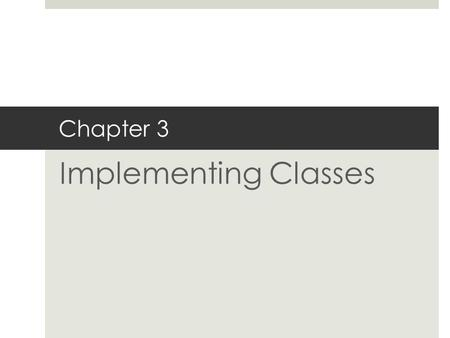 Chapter 3 Implementing Classes. Instance Variables Instance variables store the data of an object; the fields of an object. Instance of a class: an object.
