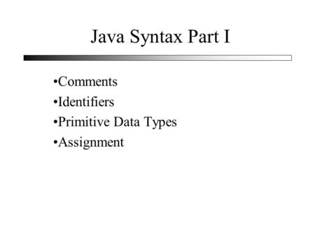 Java Syntax Part I Comments Identifiers Primitive Data Types Assignment.
