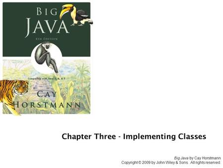 Big Java by Cay Horstmann Copyright © 2009 by John Wiley & Sons. All rights reserved. Chapter Three - Implementing Classes.