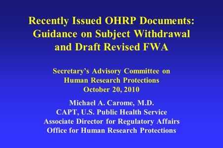 Recently Issued OHRP Documents: Guidance on Subject Withdrawal and Draft Revised FWA Secretary's Advisory Committee on Human Research Protections October.