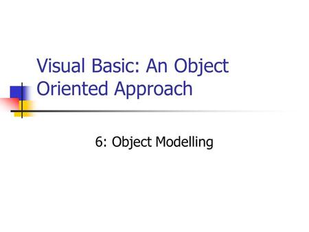 Visual Basic: An Object Oriented Approach 6: Object Modelling.