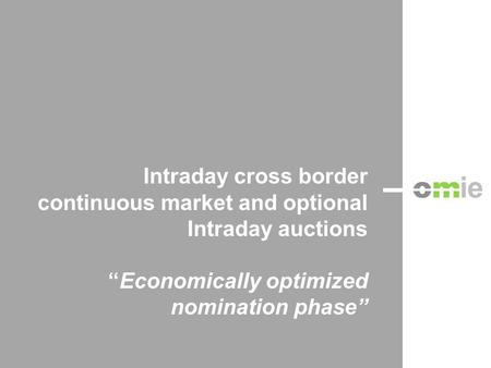 "Intraday cross border continuous market and optional Intraday auctions ""Economically optimized nomination phase"""
