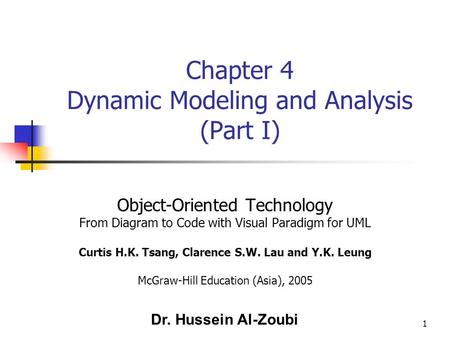 1 Chapter 4 Dynamic Modeling and Analysis (Part I) Object-Oriented Technology From Diagram to Code with Visual Paradigm for UML Curtis H.K. Tsang, Clarence.