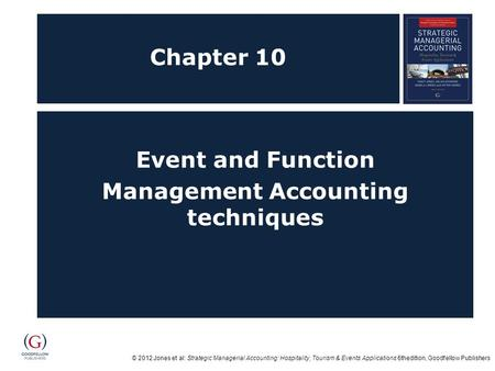 © 2012 Jones et al: Strategic Managerial Accounting: Hospitality, Tourism & Events Applications 6thedition, Goodfellow Publishers Chapter 10 Event and.