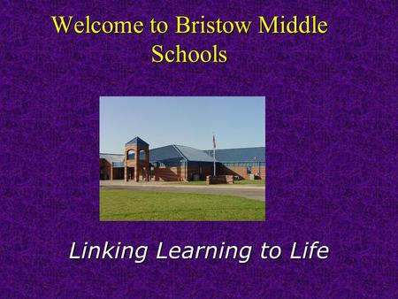 Welcome to Bristow Middle Schools Linking Learning to Life.