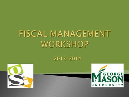 2013-2014.  This workshop contains information about depositing and spending money from a GMU student organization account.  Additional information.