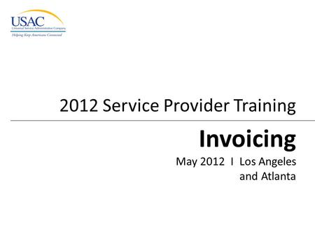 2012 Service Provider Training Invoicing May 2012 I Los Angeles and Atlanta.
