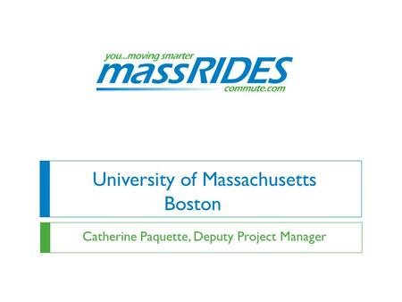 University of Massachusetts Boston Catherine Paquette, Deputy Project Manager.