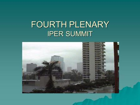 FOURTH PLENARY IPER SUMMIT. NATIONAL ROAD MAP Road map of IPER activities and implementation at the national level (IPER staff and contractors)  Where.