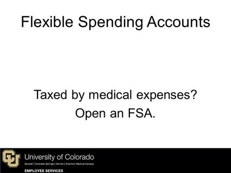 Taxed by medical expenses? Open an FSA. Flexible Spending Accounts.
