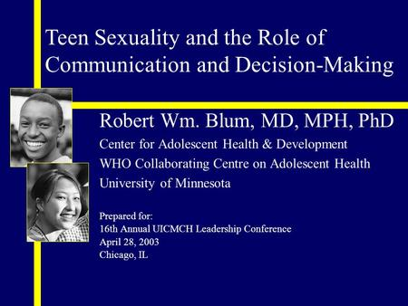 Robert Wm. Blum, MD, MPH, PhD Center for Adolescent Health & Development WHO Collaborating Centre on Adolescent Health University of Minnesota Prepared.