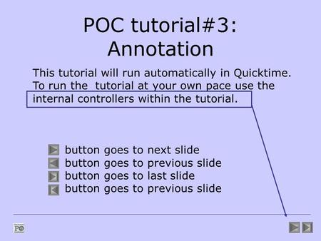 POC tutorial#3: Annotation This tutorial will run automatically in Quicktime. To run the tutorial at your own pace use the internal controllers within.