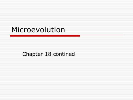 Microevolution Chapter 18 contined. Microevolution  Generation to generation  Changes in allele frequencies within a population  Causes: Nonrandom.