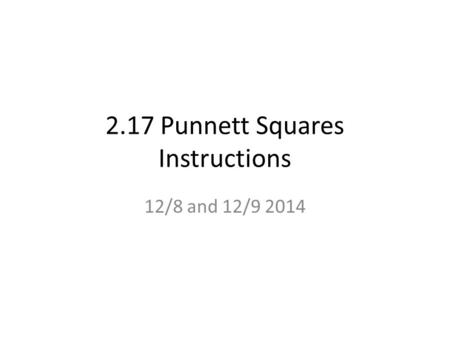 2.17 Punnett Squares Instructions 12/8 and 12/9 2014.