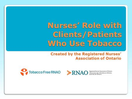 Nurses' Role with Clients/Patients Who Use Tobacco Created by the Registered Nurses' Association of Ontario.