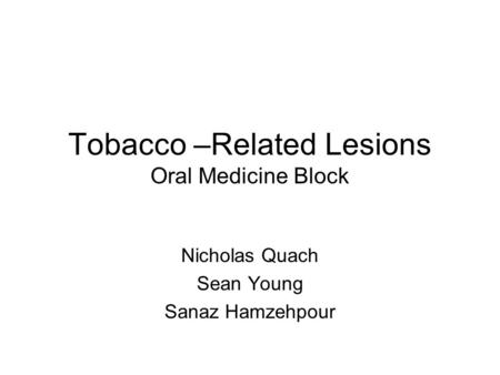 Tobacco –Related Lesions Oral Medicine Block