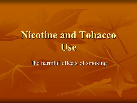 Nicotine and Tobacco Use The harmful effects of smoking.