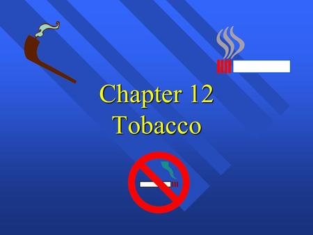 Chapter 12 Tobacco. Tobacco Use: Scope of the Problem  Cigarette smoking is the major, most pre- ventable cause of disease and premature death in the.
