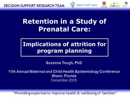 "DECISION SUPPORT RESEARCH TEAM ""Providing expertise to improve health & wellbeing of families"" Retention in a Study of Prenatal Care: Implications of attrition."