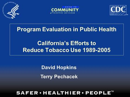 Program Evaluation in Public Health California's Efforts to Reduce Tobacco Use 1989-2005 David Hopkins Terry Pechacek.