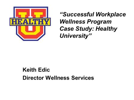 """Successful Workplace Wellness Program Case Study: Healthy University"""