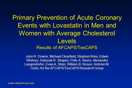 Primary Prevention of Acute Coronary Events with Lovastatin in Men and Women with Average Cholesterol Levels Results of AFCAPS/TexCAPS John R. Downs, Michael.