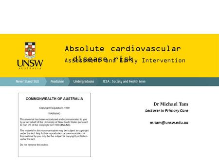 Absolute cardiovascular disease risk Assessment and Early Intervention Dr Michael Tam Lecturer in Primary Care