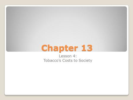 Chapter 13 Lesson 4: Tobacco's Costs to Society. Tobacco's Many Costs For every dollar spent to spread the word about the dangers of tobacco, tobacco.